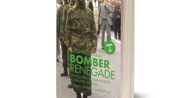 Bomber Renegade, un soldato di sua maestà al servizio dell'IRA